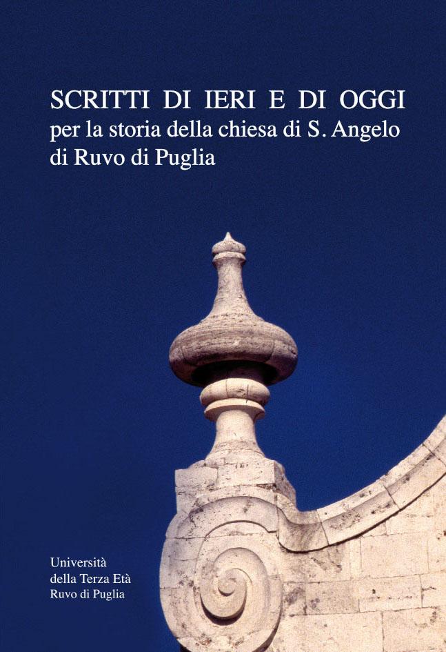 Scritti di ieri e di oggi per la storia della chiesa di S. Angelo di Ruvo di Puglia